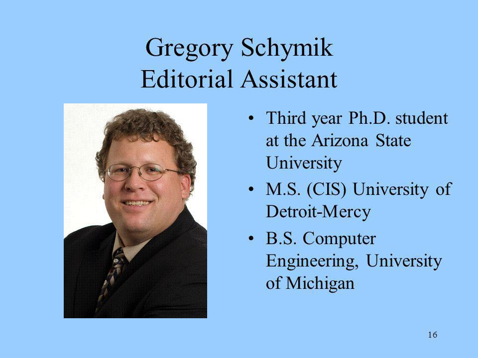 16 Gregory Schymik Editorial Assistant Third year Ph.D.