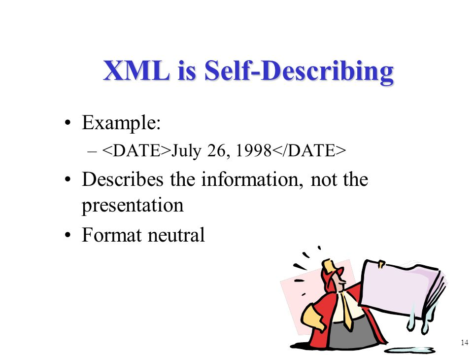 13 XML is Platform Independent Windows Unix Macintosh Mainframe Linux