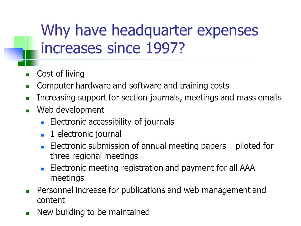 Why have headquarter expenses increases since 1997? Cost of living Computer hardware and software and training costs Increasing support for section jo