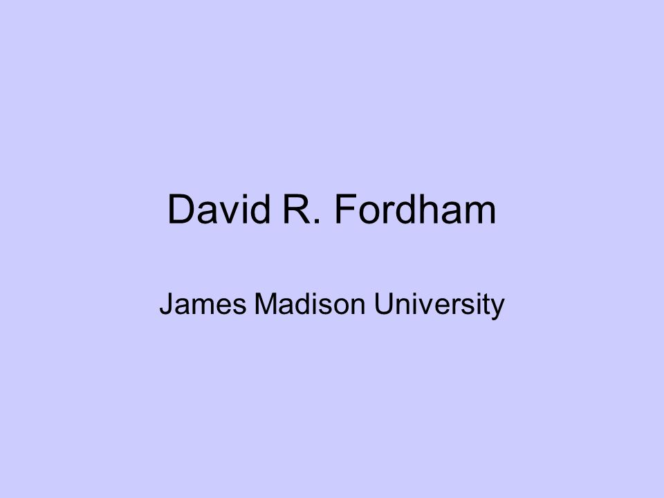 David R. Fordham James Madison University