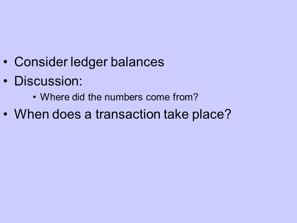 Consider ledger balances Discussion: Where did the numbers come from.