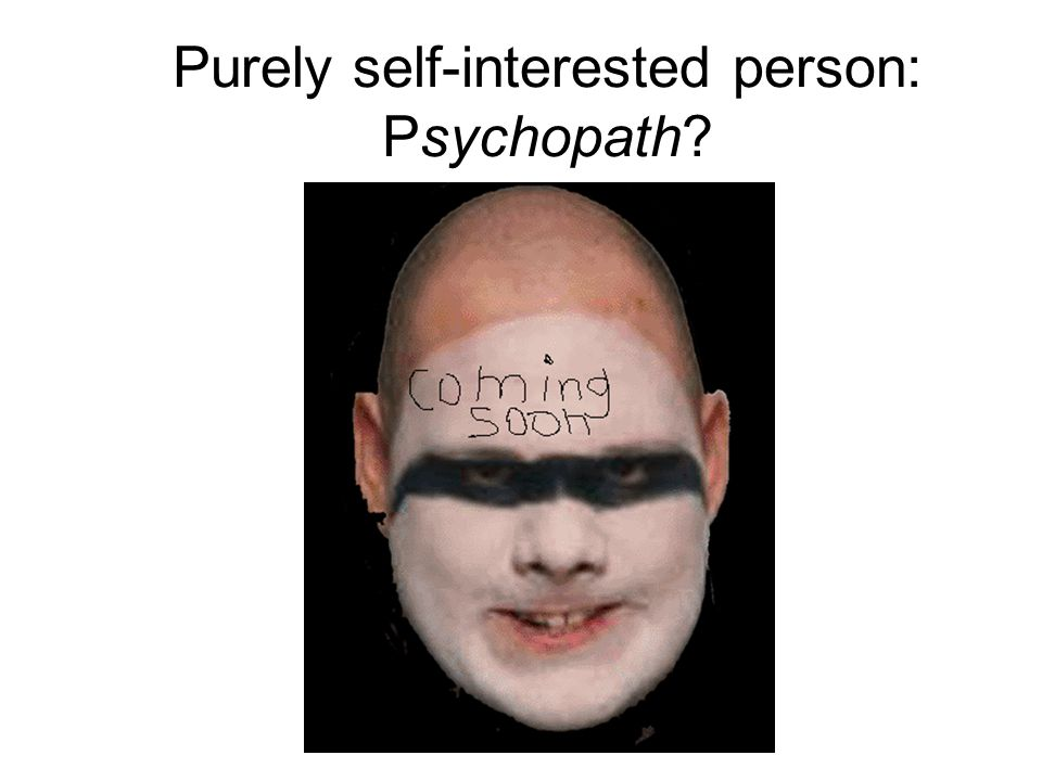 Purely self-interested person: Psychopath