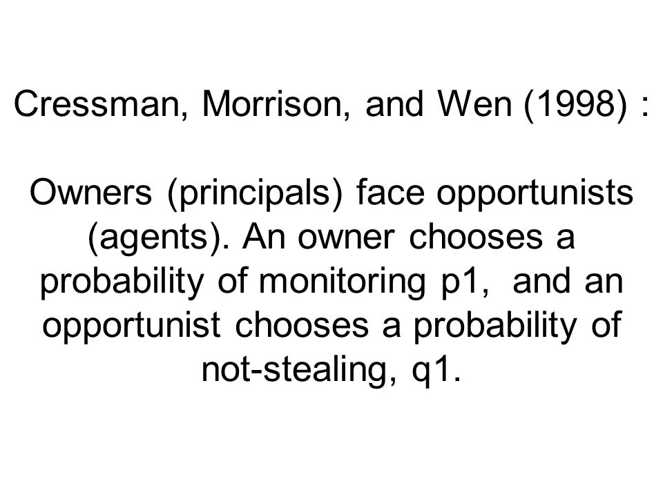 Cressman, Morrison, and Wen (1998) : Owners (principals) face opportunists (agents).