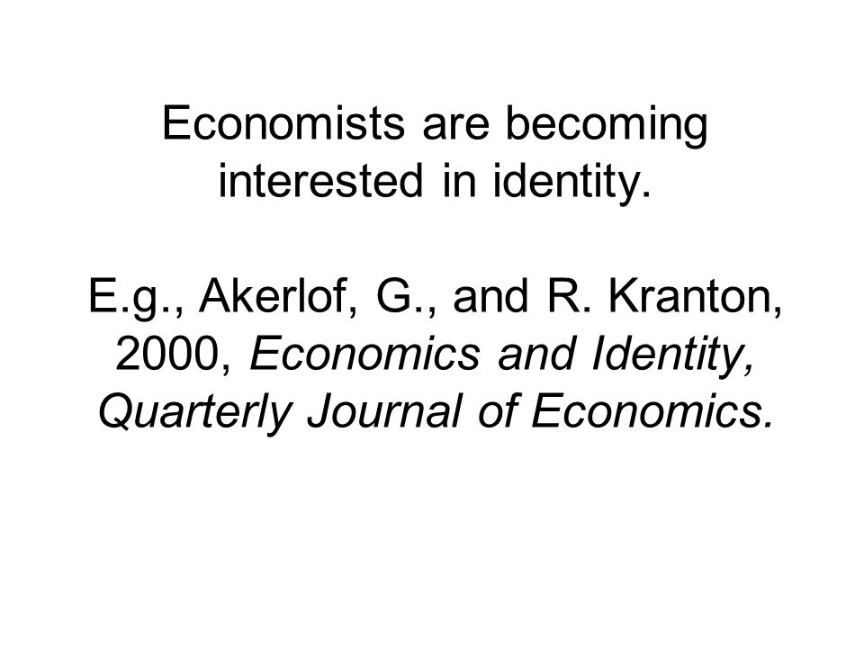 Economists are becoming interested in identity. E.g., Akerlof, G., and R.