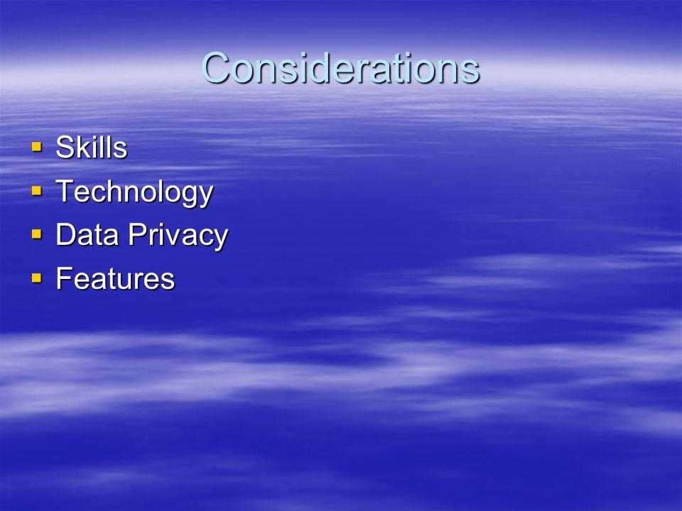 Considerations Skills Skills Technology Technology Data Privacy Data Privacy Features Features