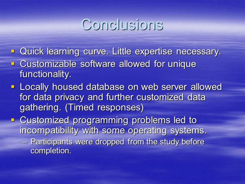 Conclusions Quick learning curve. Little expertise necessary. Quick learning curve. Little expertise necessary. Customizable software allowed for uniq