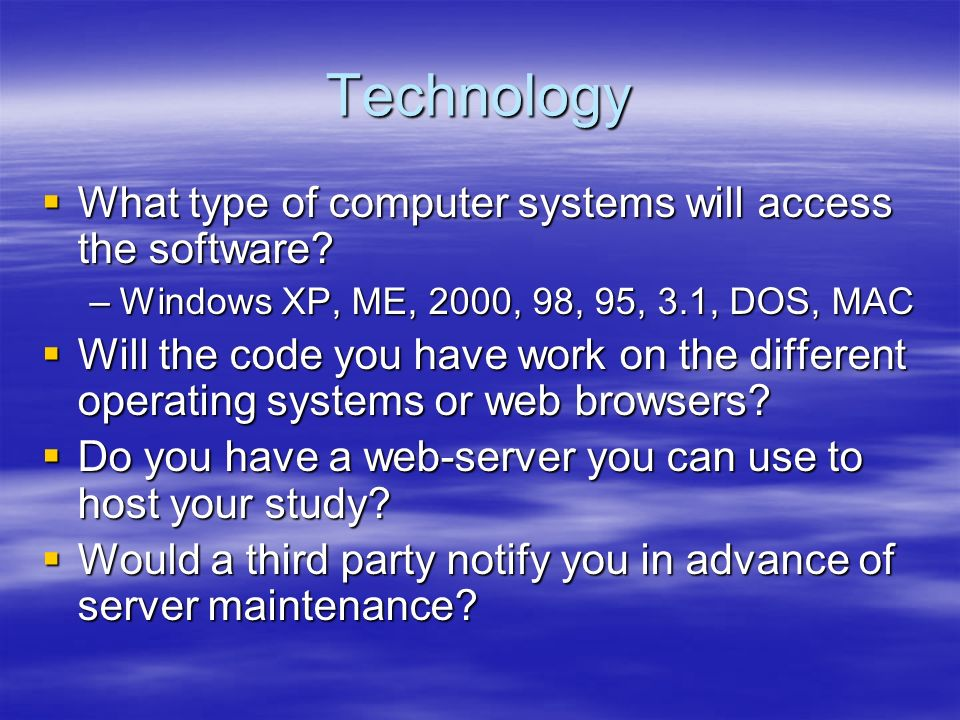 Technology What type of computer systems will access the software.