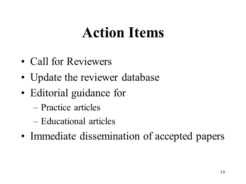19 Action Items Call for Reviewers Update the reviewer database Editorial guidance for –Practice articles –Educational articles Immediate dissemination of accepted papers