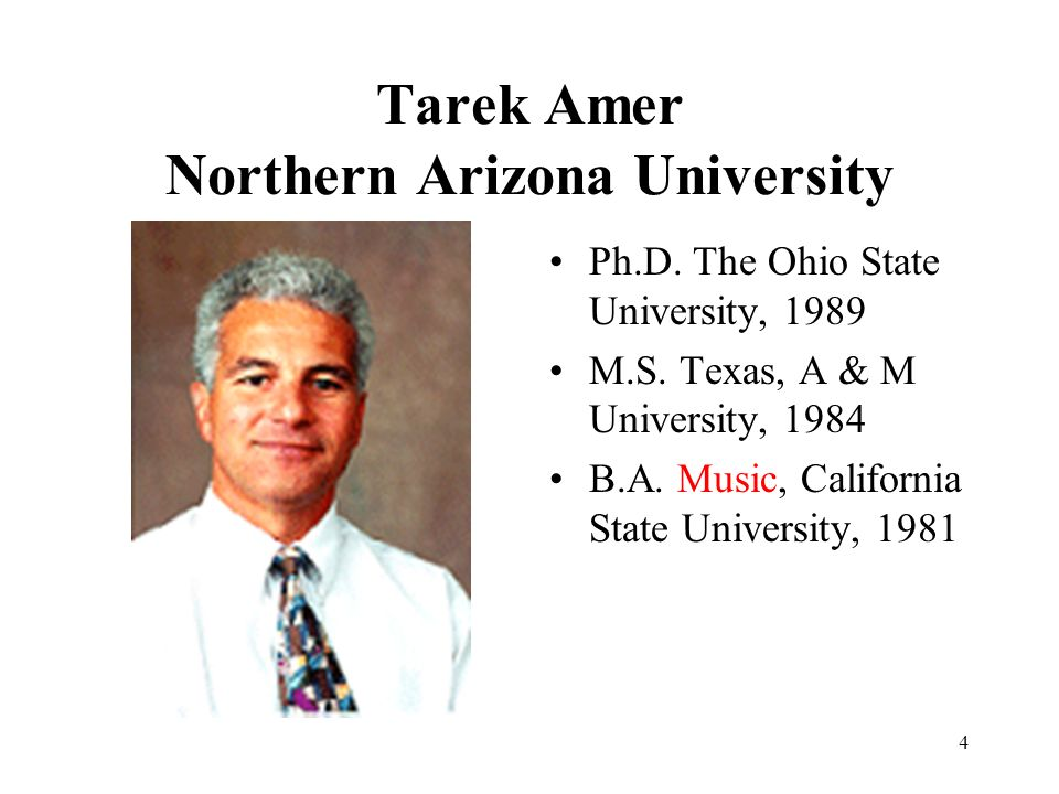 4 Tarek Amer Northern Arizona University Ph.D. The Ohio State University, 1989 M.S.