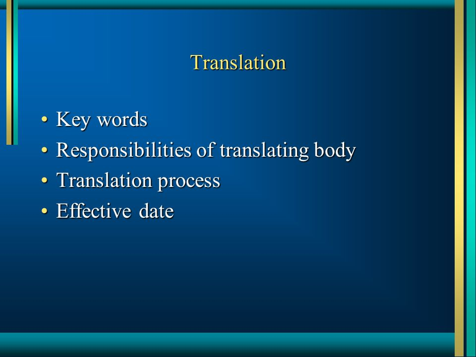 Translation Key wordsKey words Responsibilities of translating bodyResponsibilities of translating body Translation processTranslation process Effective dateEffective date