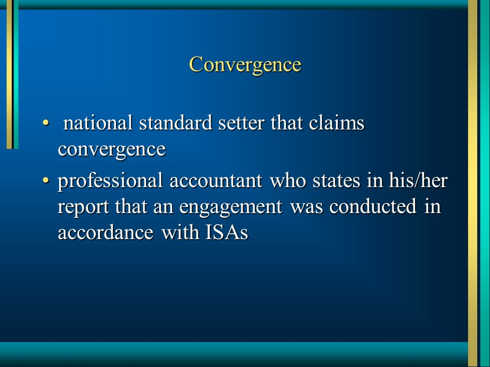 Convergence national standard setter that claims convergence national standard setter that claims convergence professional accountant who states in his/her report that an engagement was conducted in accordance with ISAsprofessional accountant who states in his/her report that an engagement was conducted in accordance with ISAs