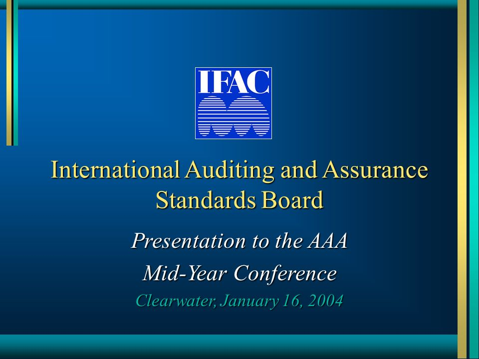 International Auditing and Assurance Standards Board Presentation to the AAA Mid-Year Conference Clearwater, January 16, 2004