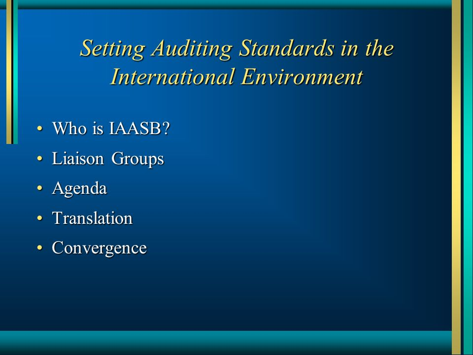 Setting Auditing Standards in the International Environment Who is IAASB Who is IAASB.