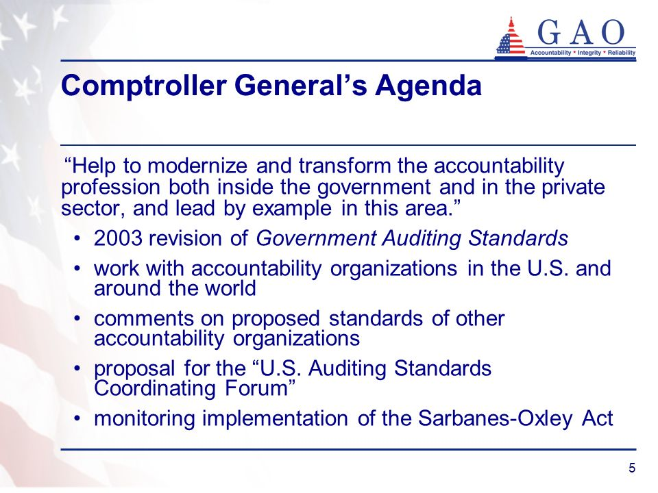 5 Comptroller Generals Agenda Help to modernize and transform the accountability profession both inside the government and in the private sector, and lead by example in this area.