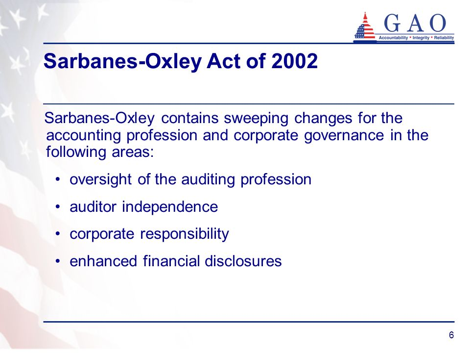 6 Sarbanes-Oxley Act of 2002 Sarbanes-Oxley contains sweeping changes for the accounting profession and corporate governance in the following areas: oversight of the auditing profession auditor independence corporate responsibility enhanced financial disclosures