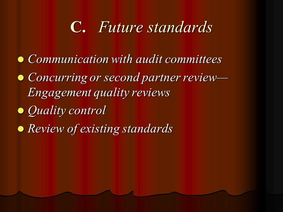 C.Future standards Communication with audit committees Communication with audit committees Concurring or second partner review Engagement quality reviews Concurring or second partner review Engagement quality reviews Quality control Quality control Review of existing standards Review of existing standards