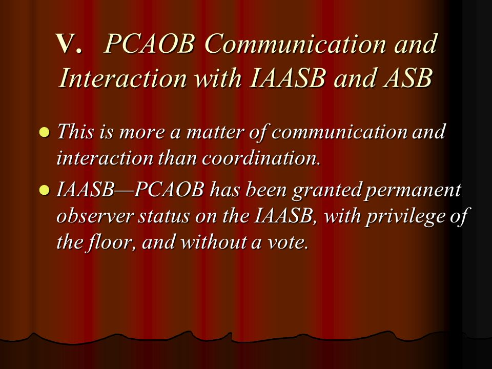 B.ASBThere is no formal working relationship at present 1.Both sides appear to be cautious to recognize the legitimate areas of interest of the other 1.Both sides appear to be cautious to recognize the legitimate areas of interest of the other 2.The issue of AICPA copyrights on existing standards is currently being worked out.