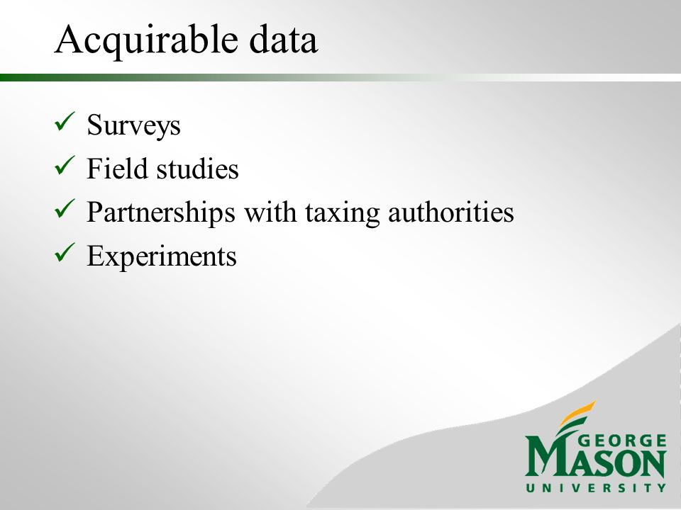 Acquirable data Surveys Field studies Partnerships with taxing authorities Experiments