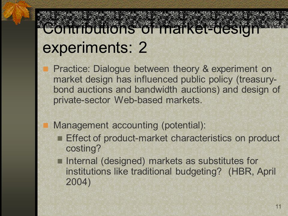 11 Contributions of market-design experiments: 2 Practice: Dialogue between theory & experiment on market design has influenced public policy (treasur