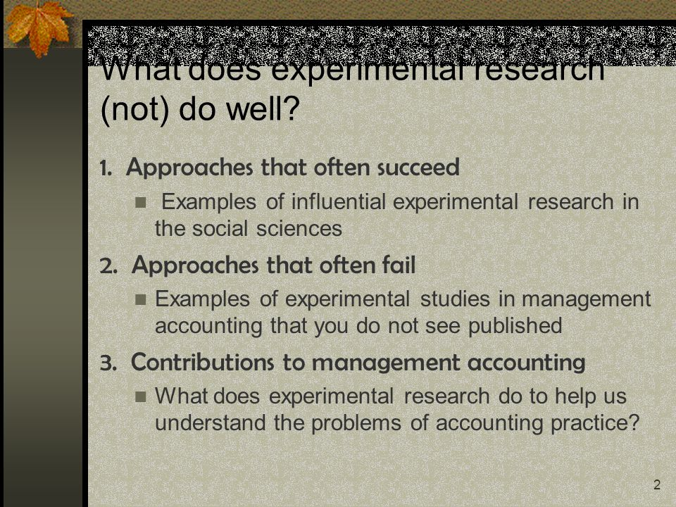 2 What does experimental research (not) do well? 1. Approaches that often succeed Examples of influential experimental research in the social sciences