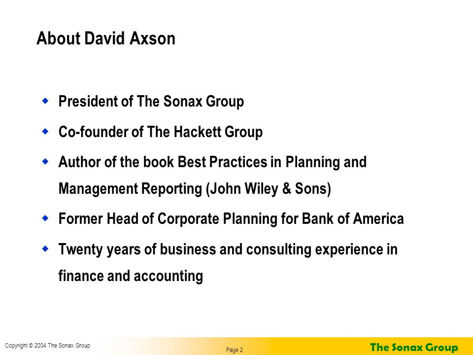 Page 2 Copyright © 2004 The Sonax Group The Sonax Group About David Axson President of The Sonax Group Co-founder of The Hackett Group Author of the b