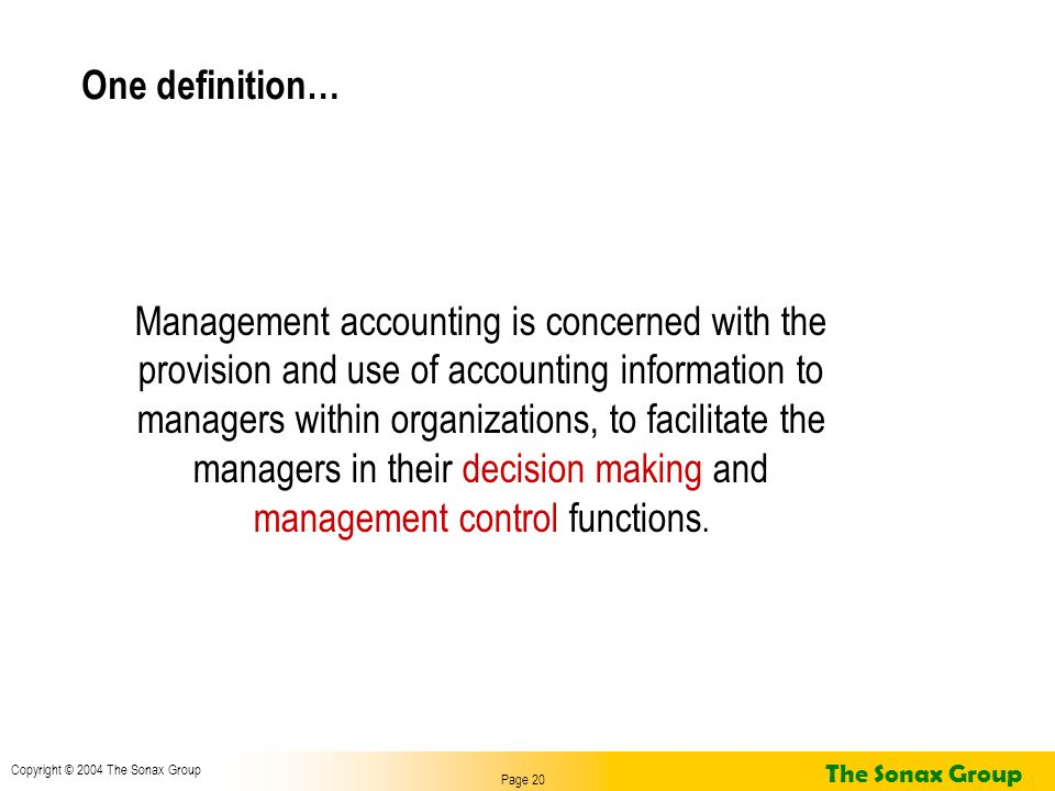 Page 20 Copyright © 2004 The Sonax Group The Sonax Group One definition… Management accounting is concerned with the provision and use of accounting i