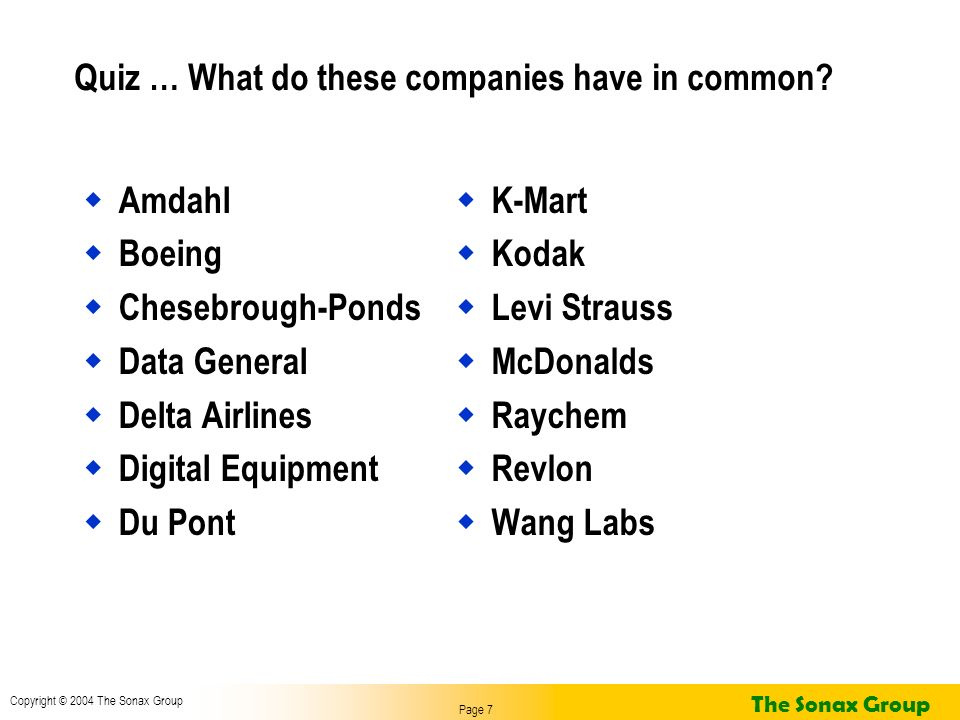 Page 7 Copyright © 2004 The Sonax Group The Sonax Group Quiz … What do these companies have in common? Amdahl Boeing Chesebrough-Ponds Data General De