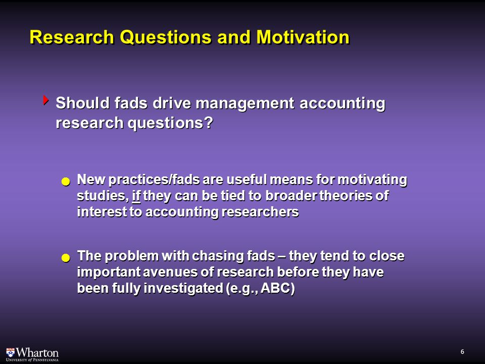 5 Research Questions and Motivation Motivating the study is the key to acceptance Why should the reviewer/reader care about this study? What are the s