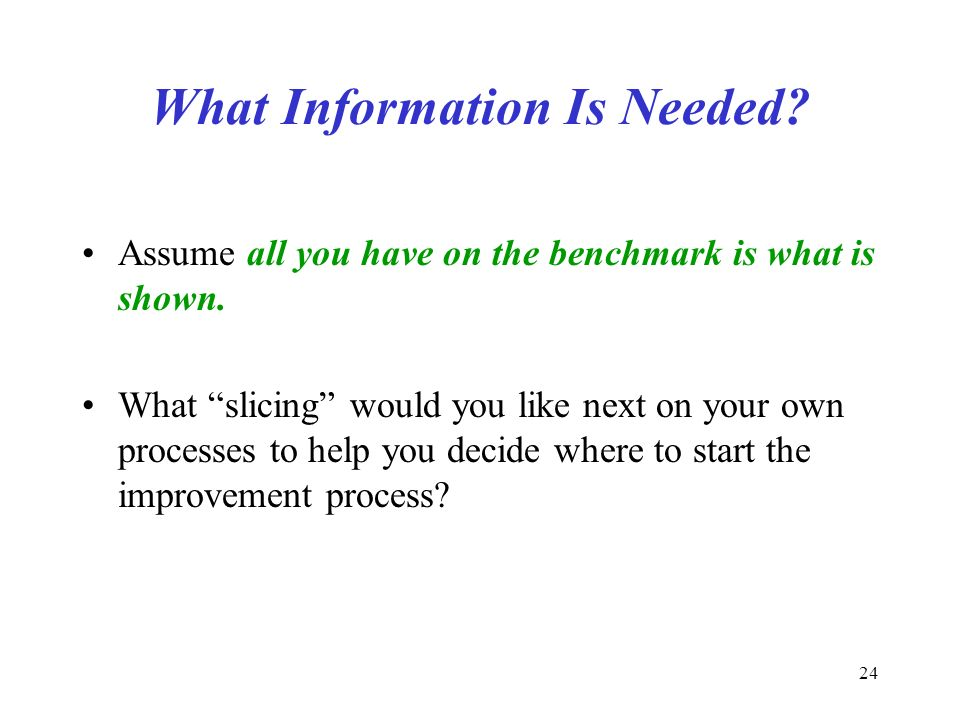 24 What Information Is Needed. Assume all you have on the benchmark is what is shown.