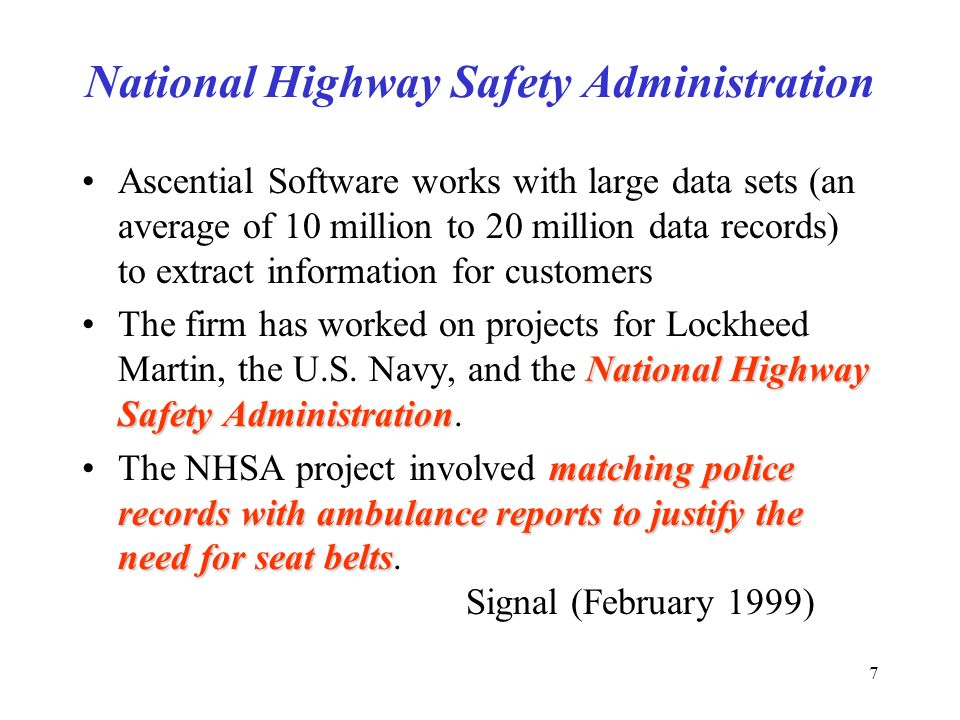 7 National Highway Safety Administration Ascential Software works with large data sets (an average of 10 million to 20 million data records) to extract information for customers National Highway Safety AdministrationThe firm has worked on projects for Lockheed Martin, the U.S.