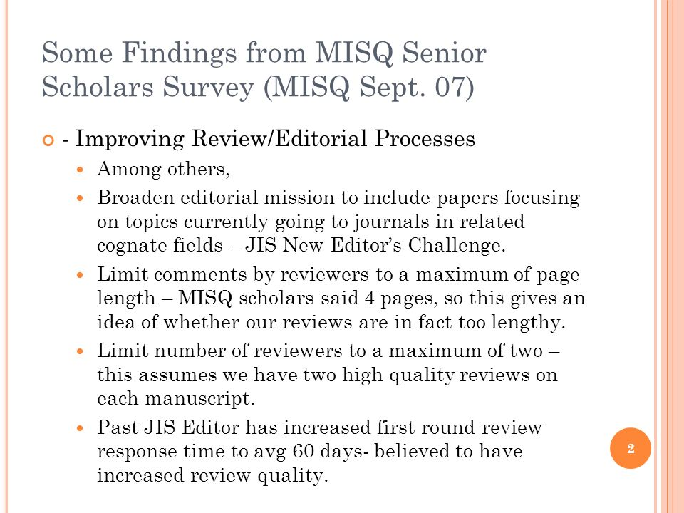 Some Findings from MISQ Senior Scholars Survey (MISQ Sept. 07) - Improving Review/Editorial Processes Among others, Broaden editorial mission to inclu