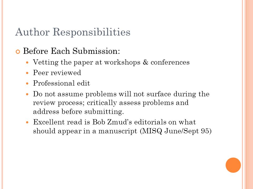 Author Responsibilities Before Each Submission: Vetting the paper at workshops & conferences Peer reviewed Professional edit Do not assume problems will not surface during the review process; critically assess problems and address before submitting.