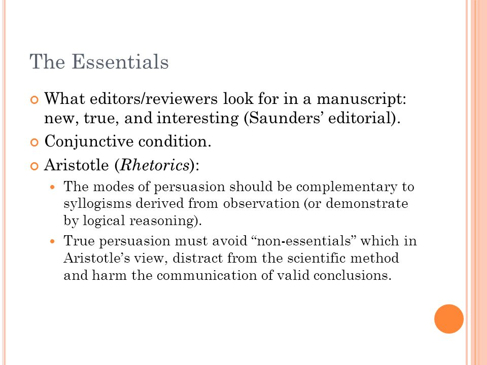 The Essentials What editors/reviewers look for in a manuscript: new, true, and interesting (Saunders editorial). Conjunctive condition. Aristotle ( Rh