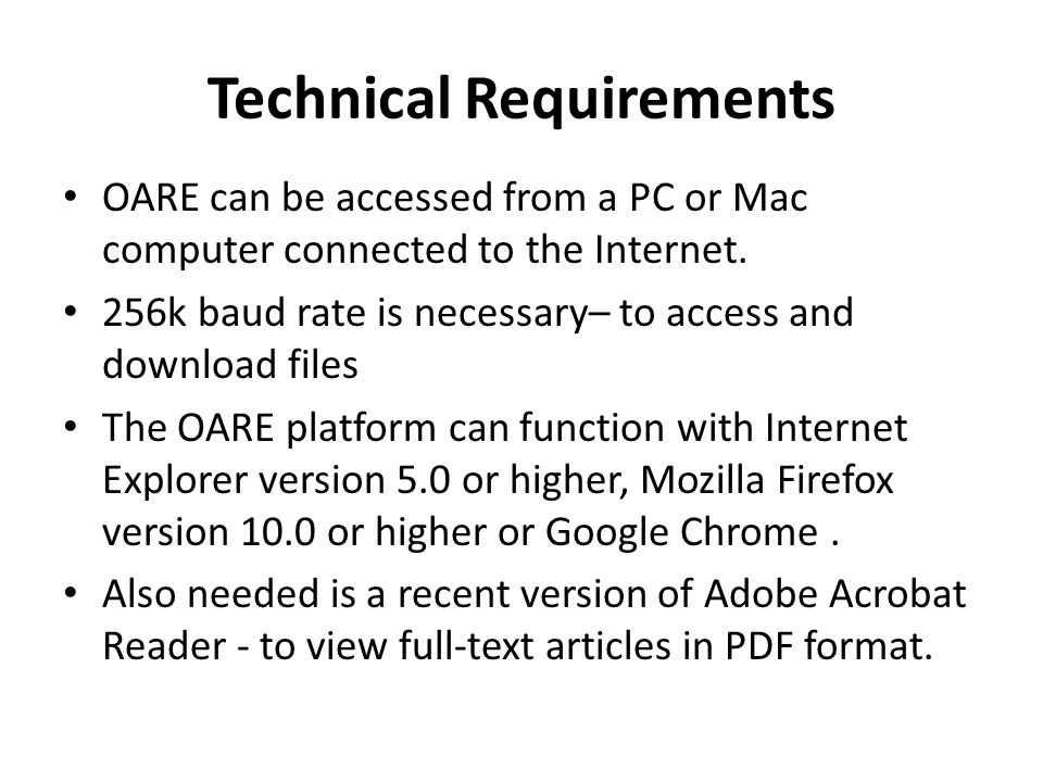 Technical Requirements OARE can be accessed from a PC or Mac computer connected to the Internet.