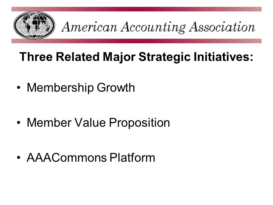 Three Related Major Strategic Initiatives: Membership Growth Member Value Proposition AAACommons Platform
