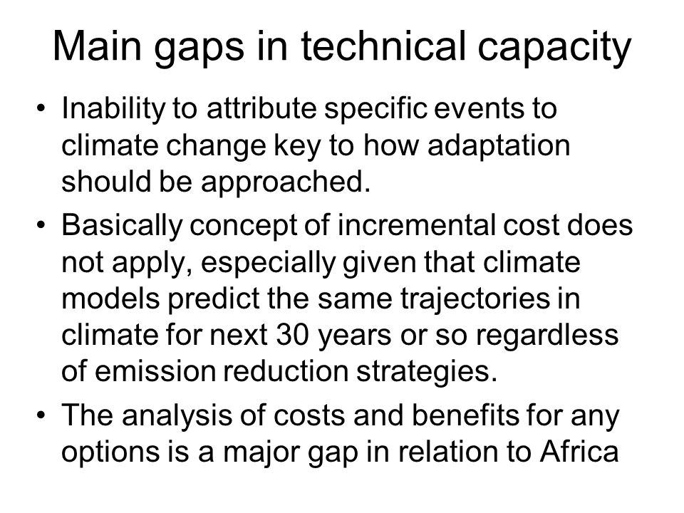 Main gaps in technical capacity Inability to attribute specific events to climate change key to how adaptation should be approached.