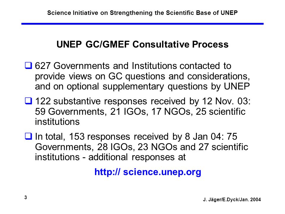 J. Jäger/E.Dyck/Jan. 2004 3 Science Initiative on Strengthening the Scientific Base of UNEP UNEP GC/GMEF Consultative Process 627 Governments and Inst