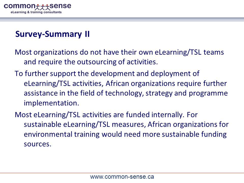 www.common-sense.ca Survey-Summary II Most organizations do not have their own eLearning/TSL teams and require the outsourcing of activities.