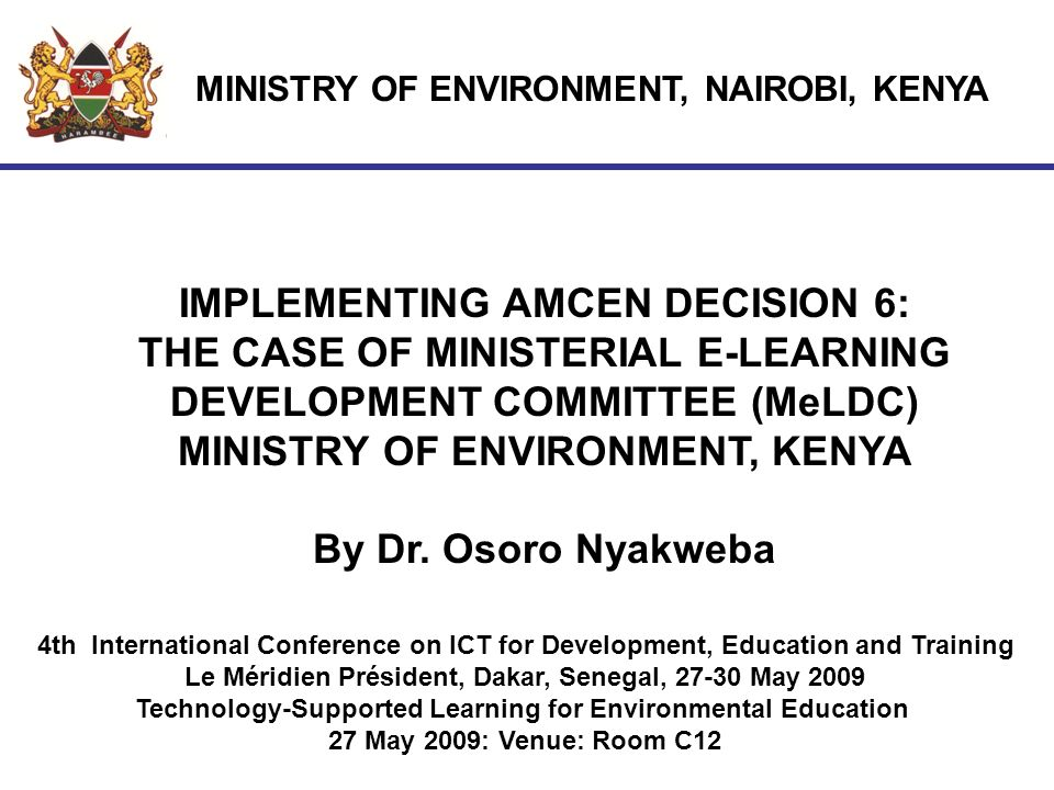 AMCEN 12 DECISION 6 REQUESTS AFRICAN MINISTRIES OF ENVIRONMENT THROUGH UNEP TO MAINSTREAM: Environmental Education (EE) Education for Sustainable Development (ESD) Technology Supported Learning (TSL) INTO THEIR POLICIES AND PROGRAMS BASIS