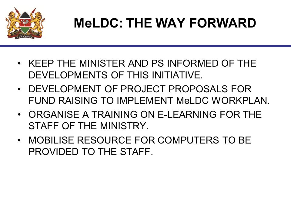 MeLDC: THE WAY FORWARD KEEP THE MINISTER AND PS INFORMED OF THE DEVELOPMENTS OF THIS INITIATIVE.