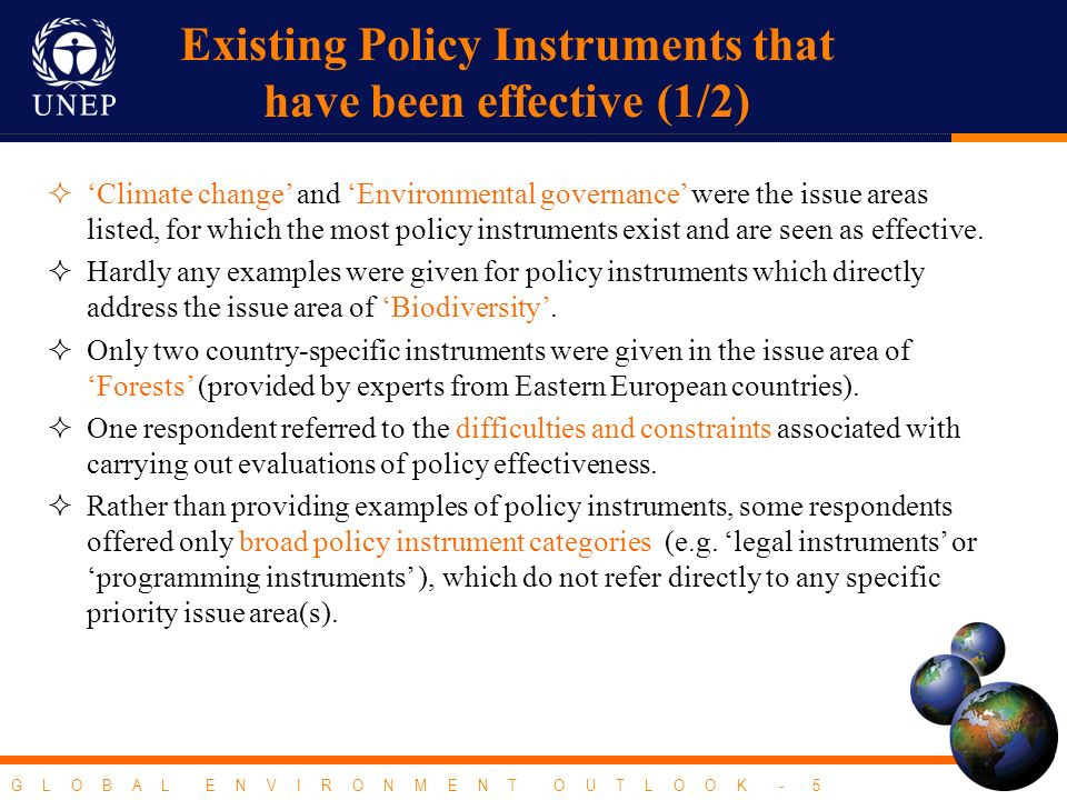 G L O B A L E N V I R O N M E N T O U T L O O K - 5 Existing Policy Instruments that have been effective (1/2) Climate change and Environmental governance were the issue areas listed, for which the most policy instruments exist and are seen as effective.
