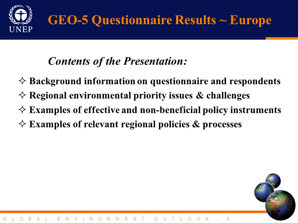GEO-5 Questionnaire Results ~ Europe Contents of the Presentation: Background information on questionnaire and respondents Regional environmental prio