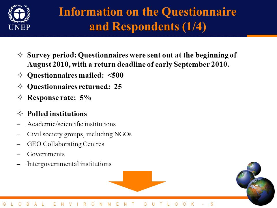 G L O B A L E N V I R O N M E N T O U T L O O K - 5 Information on the Questionnaire and Respondents (1/4) Survey period: Questionnaires were sent out at the beginning of August 2010, with a return deadline of early September 2010.