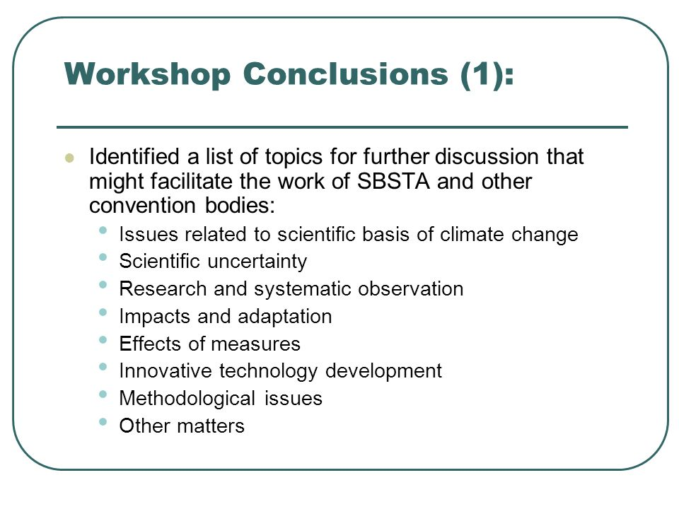 Workshop Conclusions (2): TAR contains information with broad implications for possible work of the SBSTA over next few years.