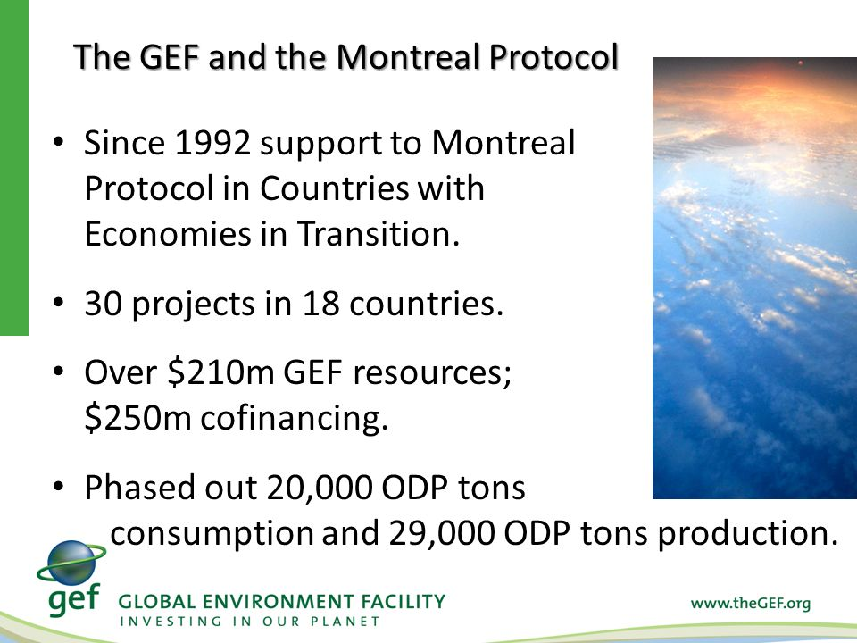 The GEF and the Montreal Protocol Since 1992 support to Montreal Protocol in Countries with Economies in Transition.