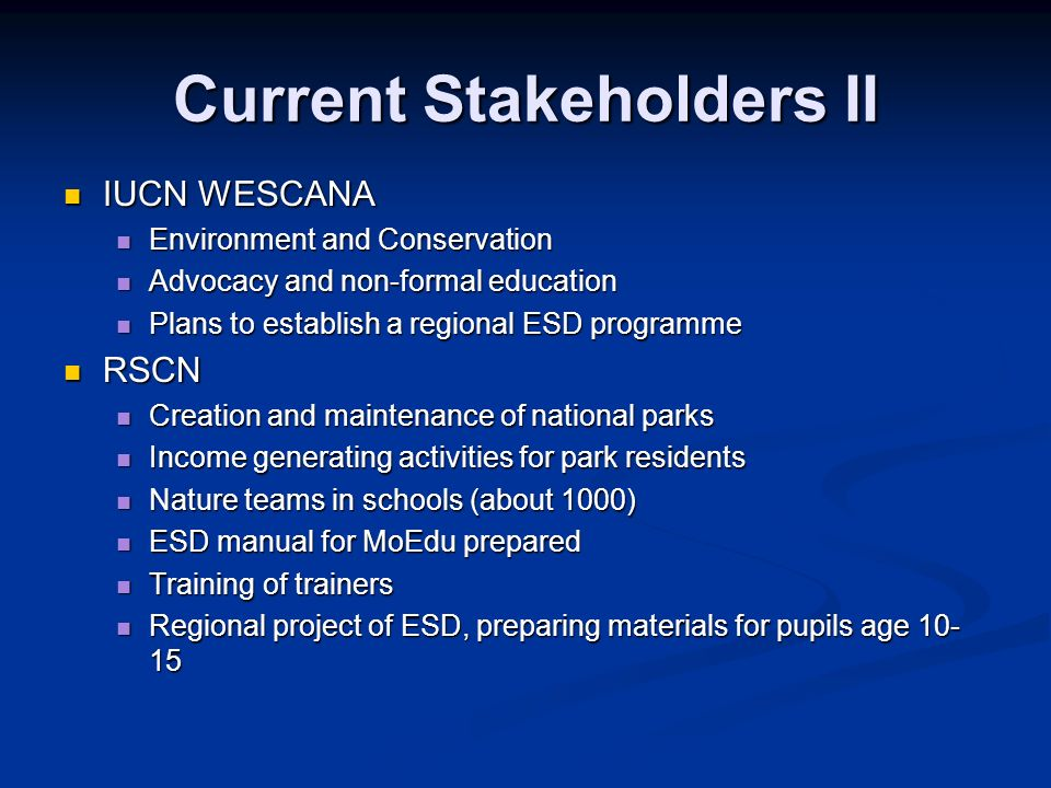 Current Stakeholders II IUCN WESCANA IUCN WESCANA Environment and Conservation Environment and Conservation Advocacy and non-formal education Advocacy