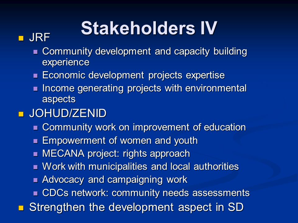 Stakeholders IV JRF JRF Community development and capacity building experience Community development and capacity building experience Economic develop