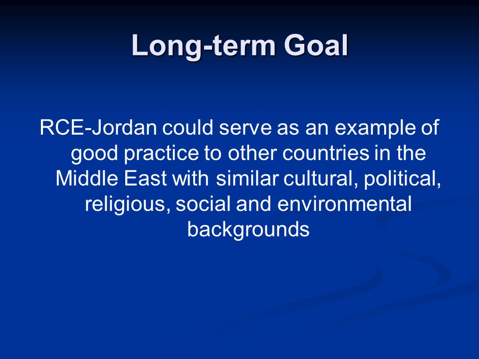 Long-term Goal RCE-Jordan could serve as an example of good practice to other countries in the Middle East with similar cultural, political, religious