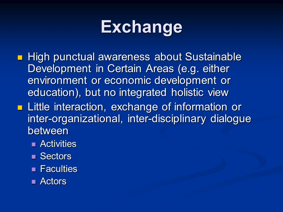 Exchange High punctual awareness about Sustainable Development in Certain Areas (e.g. either environment or economic development or education), but no