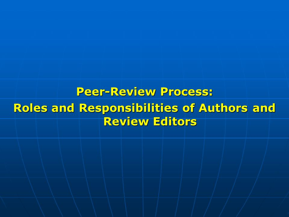 Peer-Review Process: Roles and Responsibilities of Authors and Review Editors